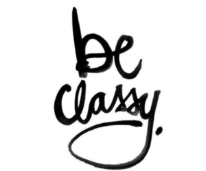 classy, quotes, and be classy image