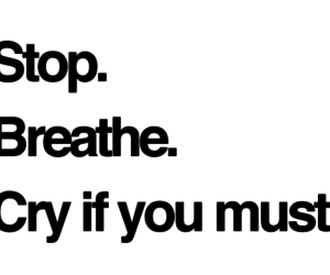 cry, breathe, and quote image