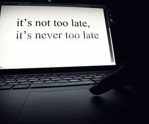 Late, never, and quotation image