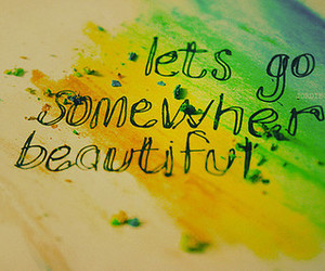 beautiful, quotes, and somewhere image