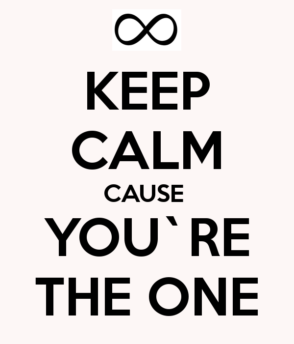 KEEP CALM CAUSE YOU`RE THE ONE - KEEP CALM AND CARRY ON ...
