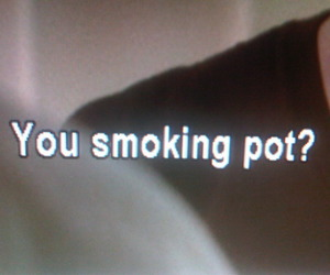 pot, smoking, and quote image