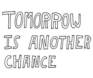 quote, chance, and tomorrow image