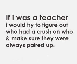 teacher, crush, and quote image