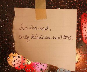 kindness, quotes, and end image