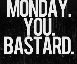 monday, bastard, and quotes image