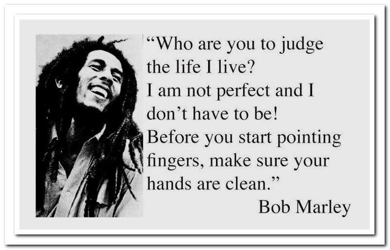 bob marley very cute quote on life and the ones that judge cute