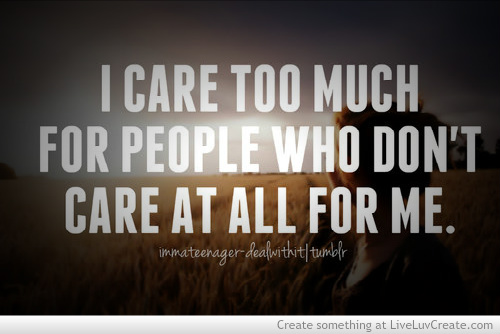 I Care Too Much Shared By Liveluvcreate On We Heart It