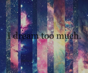 Dream, galaxy, and quote image