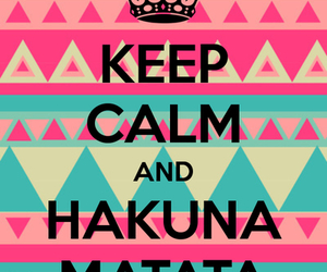hakuna matata, keep calm, and no image