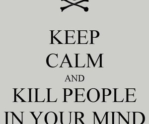 keep calm, kill, and people image