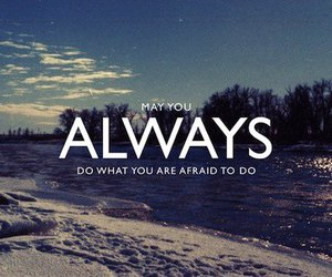 quote, always, and afraid image