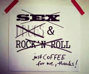 coffee, sex, and rock'n roll image