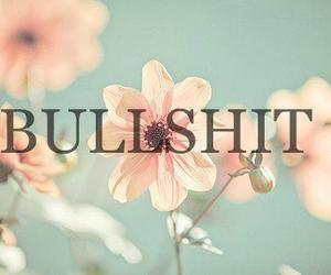 bullshit, flowers, and quote image