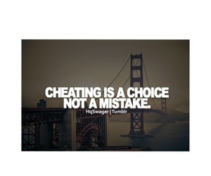 choice, mistake, and fuck cheaters image