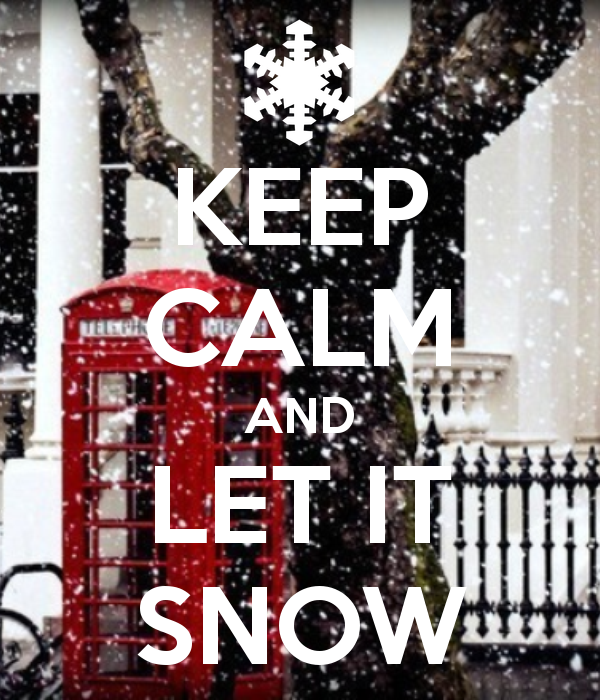 KEEP CALM AND LET IT SNOW   KEEP CALM AND CARRY ON Image Generator    Brought To You By The Ministry Of Information