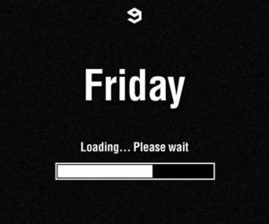 friday, loading, and text image