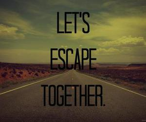 escape, love, and together image