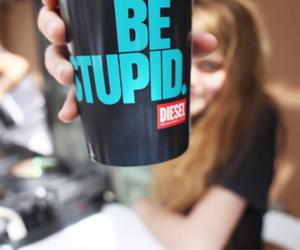 diesel, be stupid, and stupid image
