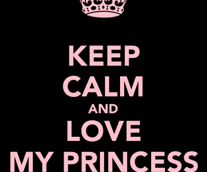princess, keep calm and love me. <3, and keep calm and... <3 image