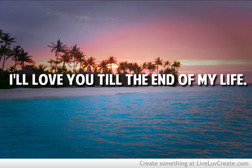 Ill Love You Till The End Of My Life On We Heart It