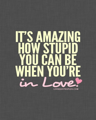 Stupid Love Quotes