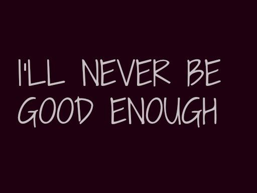 I\'ll never be googd enough on We Heart It