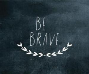 brave, quote, and be brave image
