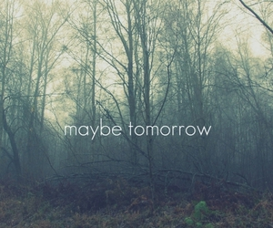 tomorrow, maybe, and quote image