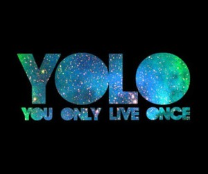 yolo, you only live once, and live image