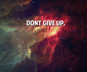 don't give up, galaxy, and text image