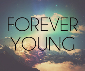 young, forever, and Forever Young image