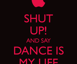dance, shut up, and love image