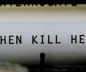 kill, text, and typewriter image