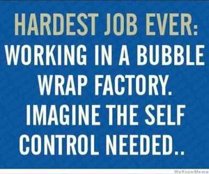 job, quote, and bubble wrap. image