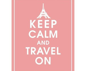 keep calm, travel, and paris image