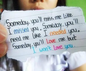 you will miss me someday