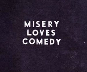 comedy, misery, and love image