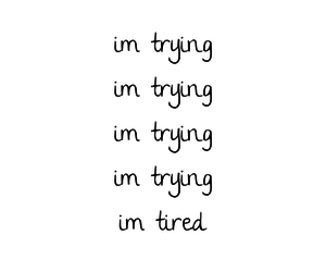 tired, quote, and trying image