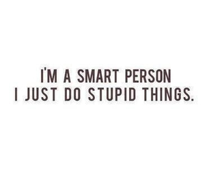 smart, stupid, and quotes image