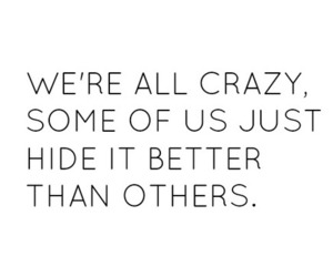 quote, crazy, and true image