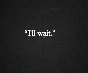 wait, quotes, and text image
