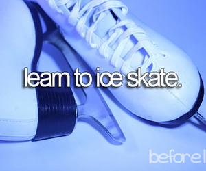 ice skate, before i die, and bucket list image