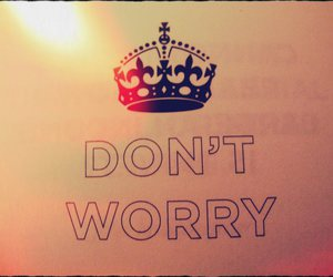 keep calm and carry on and don't worry image