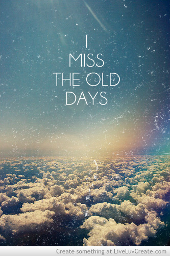 Miss The Old Days Shared By Liveluvcreate On We Heart It