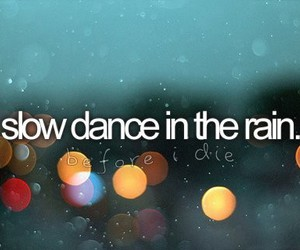 rain, dance, and before i die image