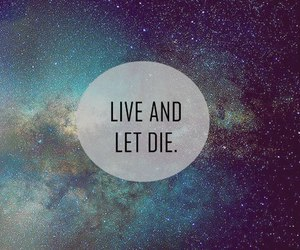 live, die, and quotes image