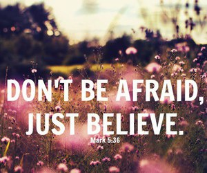 believe, afraid, and quotes image