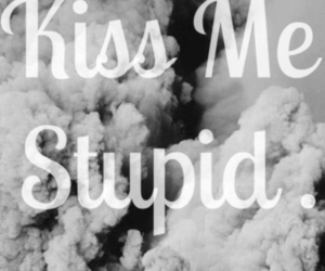 kiss, stupid, and kiss me image
