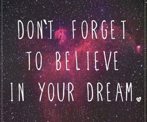 Dream, believe, and forget image